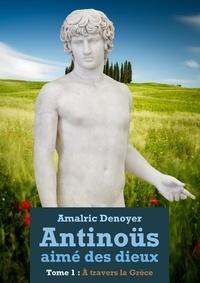 Amalric Denoyer - Antinöus - Tome 1: À travers la Grèce.