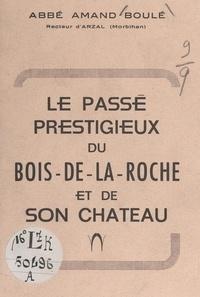 Amand Boulé - Le passé prestigieux du Bois-de-la-Roche et de son château.
