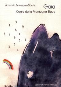 Amanda Belassami-Sideris - Gaïa Tome 1 : Conte de la Montagne Bleue.