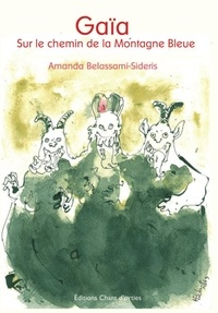 Amanda Belassami-Sideris - Gaïa Tome 2 : Sur le chemin de la Montagne Bleue.