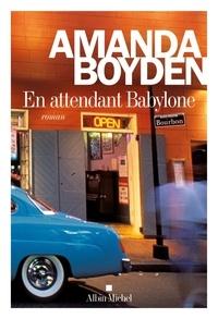 Amanda Boyden - En attendant Babylone.