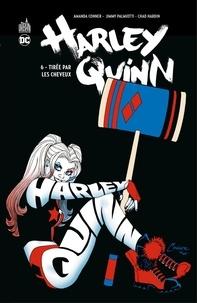 Amanda Conner et Jimmy Palmiotti - Harley Quinn - Tome 6 - Tirée par les cheveux.