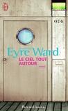 Amanda Eyre Ward - Le ciel tout autour.