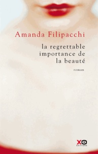 Amanda Filipacchi - La regrettable importance de la beauté.