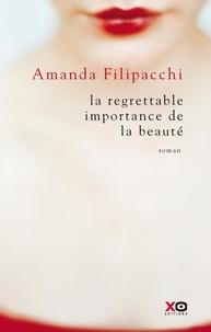 Amanda Filipacchi et Marie-Hélène Dumas - La regrettable importance de la beauté.