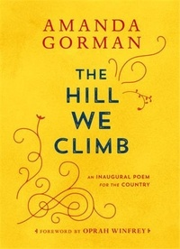 Amanda Gorman - The Hill We Climb - An Inaugural Poem For the Country.