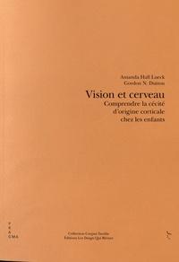 Amanda Hall Lueck et Gordon Dutton - Vision et cerveau - Comprendre la déficience visuelle d'origine cérébrale chez l'enfant.