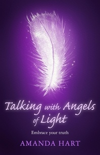 Amanda Hart - Talking with Angels of Light - Embrace your Truth.