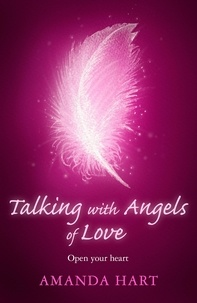Amanda Hart - Talking with Angels of Love - Open your Heart.