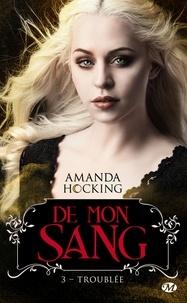Amanda Hocking - De mon sang Tome 3 : Troublée.