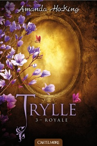 """Amanda Hocking - Trylle Tome 3 : Royale - Suivi de la nouvelle """"Jusqu'à la fin des temps""""."""