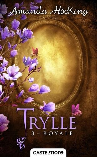 Amanda Hocking - Trylle Tome 3 : Royale - Suivi de la nouvelle Jusqu'à la fin des temps.