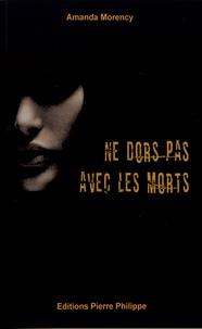 Amanda Morency - Ne dors pas avec les morts.