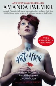 Amanda Palmer - The Art of Asking - How I learned to stop worrying and let people help.