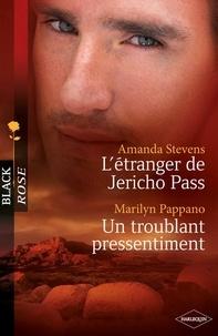 Amanda Stevens et Marilyn Pappano - L'étranger de Jericho Pass - Un troublant pressentiment (Harlequin Black Rose).