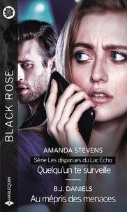 Amanda Stevens et B.J. Daniels - Quelqu'un te surveille - Au mépris des menaces.