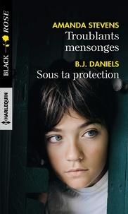 Amanda Stevens et B.J. Daniels - Troublants mensonges - Sous ta protection.