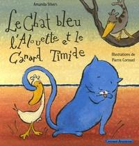 Amanda Sthers et Pierre Cornuel - Le Chat bleu, l'Alouette et le Canard Timide.