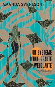 Amanda Svensson - Un système d'une beauté aveuglante.