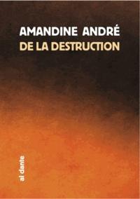 Amandine André - De la destruction.