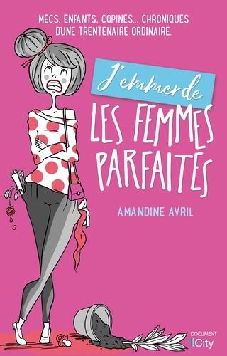Amandine Avril - J'emmerde les femmes parfaites.