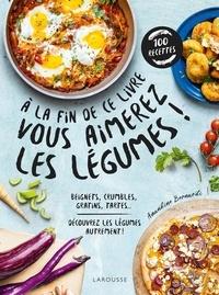 Amandine Bernardi - A la fin de ce livre vous aimerez les légumes ! - Beignets, crumbles, gratins, tartes... Découvrez les légumes autrement !.