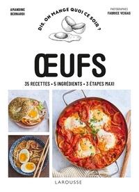 Amandine Bernardi et Fabrice Veigas - Oeufs - 35 recettes, 5 ingrédients, 3 étapes maxi.