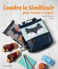 Amandine Bouchaud - Coudre le similicuir pour maman et enfant.