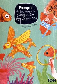 Amandine Ciosi - Pourquoi il faut penser à nettoyer son aquarium.