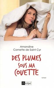 Amandine Cornette de Saint Cyr - Des plumes sous ma couette.