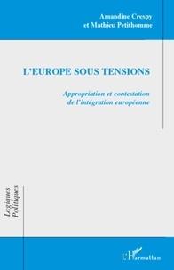Amandine Crespy et Mathieu Petithomme - L'Europe sous tensions - Appropriation et contestation de l'intégration européenne.