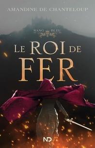 Amandine De Chanteloup - Sang bleu  : Le roi de fer.