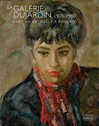Amandine Delcourt et Germain Hirselj - La galerie Dujardin, 1905-1980 - L'art au XXe siècle à Roubaix.