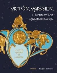Amandine Delcourt et Alice Massé - Victor Vaissier (1851-1923) et l'aventure des Savons du Congo - Le fonds Vaissier de La Piscine.