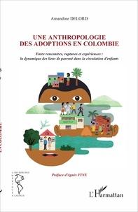 Amandine Delord - Une anthropologie des adoptions en Colombie - Entre rencontres, ruptures et expériences : la dynamique des liens de parenté dans la circulation des enfants.