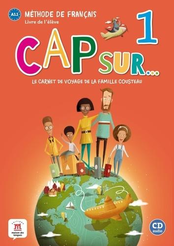 Méthode de français Cap sur... 1 A1.1 Le carnet de voyage de la famille Cousteau. Livre de l'élève  avec 1 CD audio