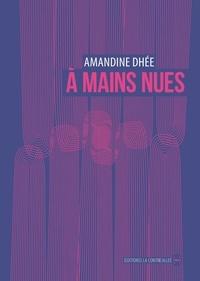 Amandine Dhée - A mains nues.