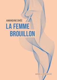 Amandine Dhée - La femme brouillon.