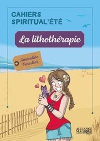 Amandine Forestier - La lithothérapie - Cahiers Spiritual'été.