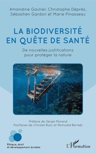 Amandine Gautier et Christophe Déprés - La biodiversité en quête de santé - De nouvelles justifications pour protéger la nature.