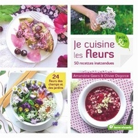 Amandine Geers et Olivier Degorce - Je cuisine les fleurs - 50 recettes inattendues.
