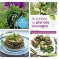 Amandine Geers et Olivier Degorce - Je cuisine les plantes sauvages.