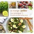 """Amandine Geers et Olivier Degorce - Je mange """"paléo"""" (ou presque !) - 50 plats sans gluten, lactose, ni sucre."""