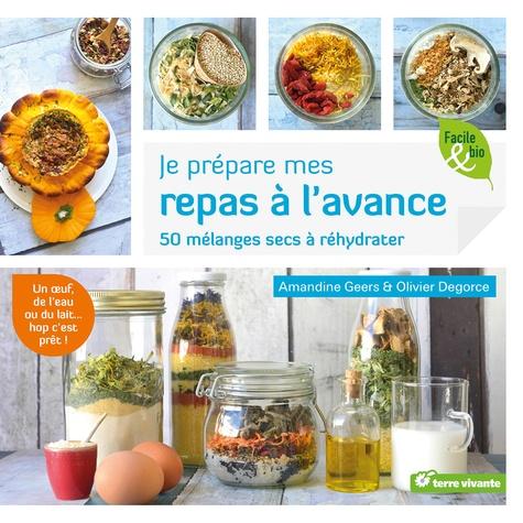 Amandine Geers et Olivier Degorce - Je prépare mes repas à l'avance - 50 mélanges secs à réhydrater.