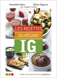 Amandine Geers et Olivier Degorce - Les recettes du régime IG.