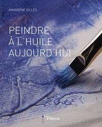 Amandine Gilles - Peindre à l'huile aujourd'hui.