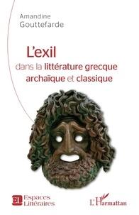 Amandine Gouttefarde - L'exil dans la littérature grecque archaïque et classique.