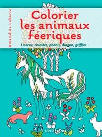 Amandine Labarre - Colorier les animaux féériques.