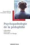 Amandine Lafargue et Ariane Bilheran - Psychopathologie de la pédophilie - Identifier, prévenir, prendre en charge.