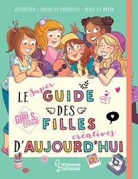 Amandine et Aurore Meyer - Le super guide des filles créatives d'aujourd'hui.